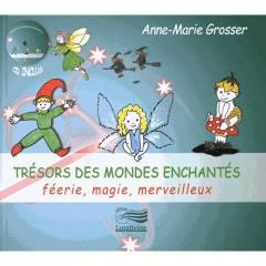 Anne-Marie Grosser - Trésors des mondes enchantés - féerie, magie, merveilleux.jpg