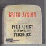 BricoJardin-PetitRobert&MystèreDuFrigidaire.jpg