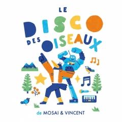 Mosai et Vincent - Le disco des oiseaux.jpg