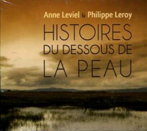 Anne Leviel et Philippe Leroy - histoires du dessous de la peau.jpg