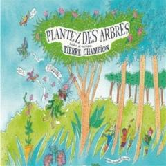 Pierre  Champion - Plantez des arbres.jpg