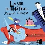 Pascal Parisot - La vie de chateau.jpg